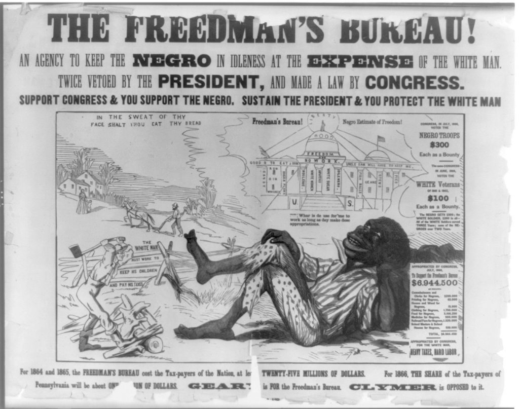 The Freedmen's Bureau! An Agency to Keep the Negro in Idleness at the Expense of the White Man.