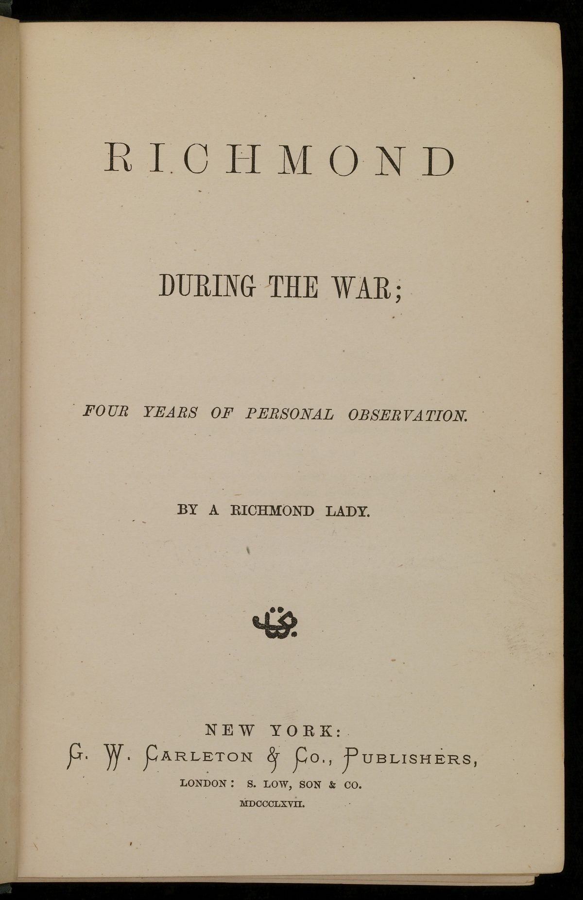 Richmond During the War; Four Years of Personal Observation