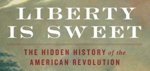Liberty is Sweet: A Conversation with Woody  Holton